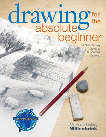 Drawing for the Absolute Beginner by Mark Willenbrink and Mary Willenbrink