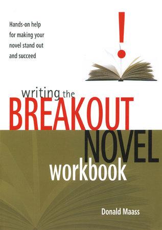 Writing the Breakout Novel Workbook by Donald Maass