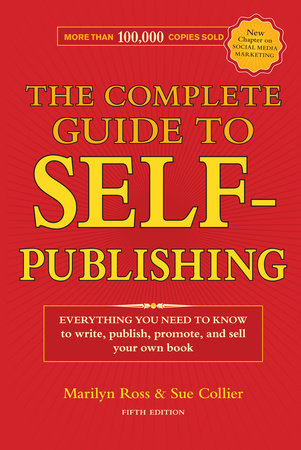 The Complete Guide to Self-Publishing by Marilyn Ross and Sue Collier