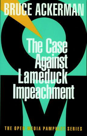The Case Against Lame Duck Impeachment by Bruce Ackerman