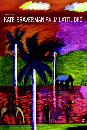 Palm Latitudes by Kate Braverman
