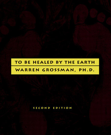 To Be Healed by the Earth by Warren Grossman