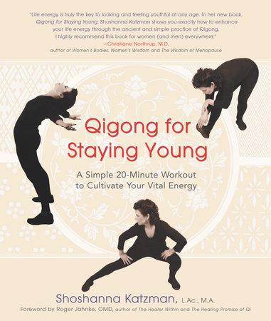 Qigong for Staying Young by Shoshanna Katzman