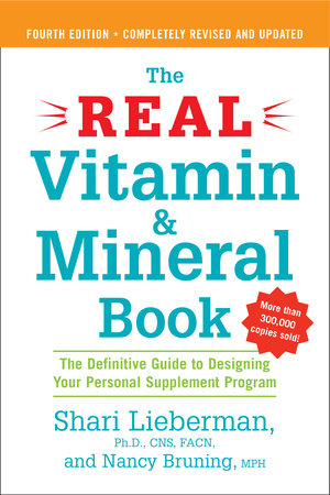 The Real Vitamin and Mineral Book, 4th edition by Shari Lieberman and Nancy Pauling Bruning