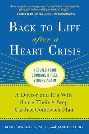 Back to Life After a Heart Crisis by Marc Wallack M.D. and Jamie Colby