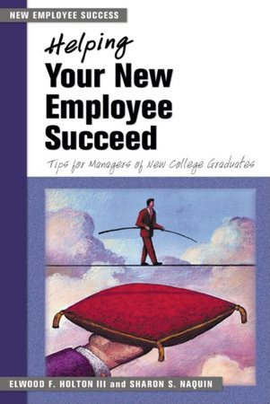 Helping Your New Employee Succeed by Elwood F. Holton III and Sharon S. Naquin