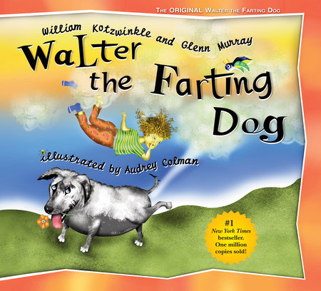 Walter the Farting Dog by William Kotzwinkle and Glenn Murray; illustrated by Audrey Colman