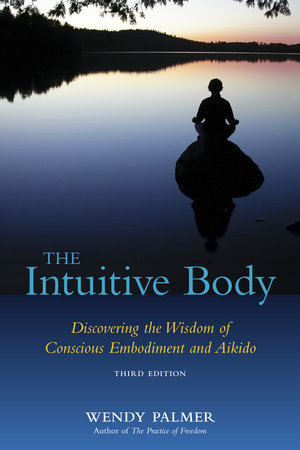 The Intuitive Body by Wendy Palmer