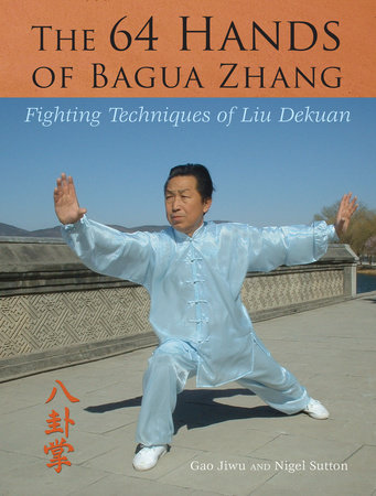 The 64 Hands of Bagua Zhang by Gao Jiwu and Nigel Sutton