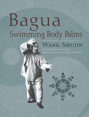Bagua Swimming Body Palms by Wang Shujin