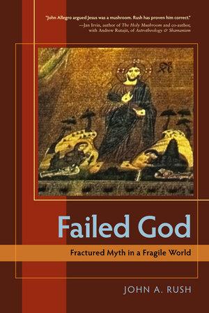 Failed God by John A. Rush