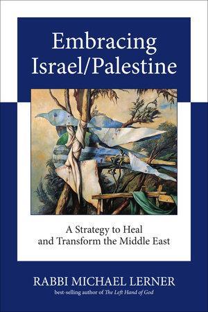 Embracing Israel/Palestine by Michael Lerner