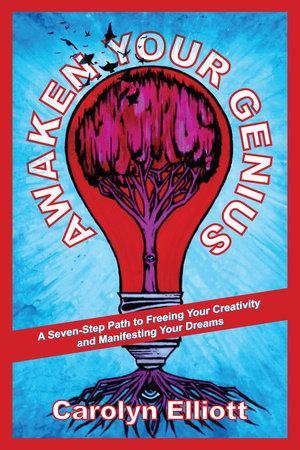 Awaken Your Genius by Carolyn Elliott
