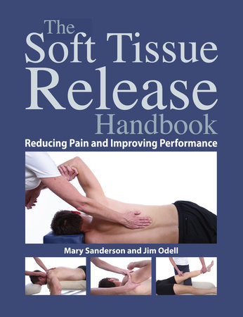 The Soft Tissue Release Handbook by Mary Sanderson and Jim Odell