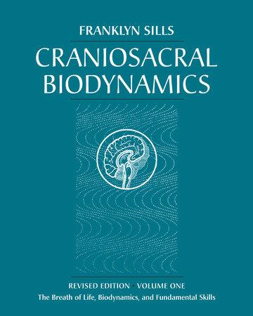 Craniosacral Biodynamics, Volume One by Franklyn Sills