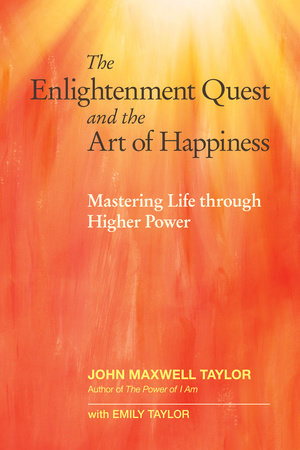 The Enlightenment Quest and the Art of Happiness by John Maxwell Taylor