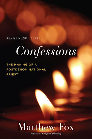 Confessions, Revised and Updated by Matthew Fox