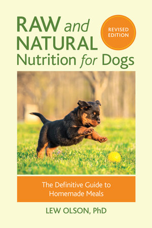 Raw and Natural Nutrition for Dogs, Revised Edition by Lew Olson