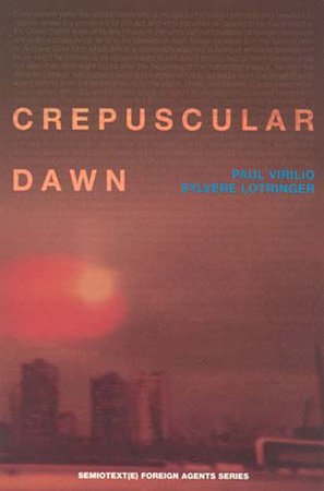 Crepuscular Dawn by Paul Virilio and Sylvere Lotringer