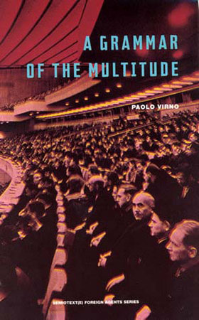 A Grammar of the Multitude by Paolo Virno