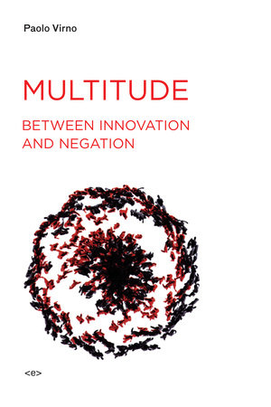 Multitude between Innovation and Negation by Paolo Virno