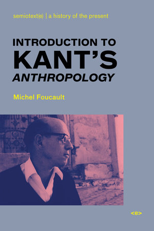 Introduction to Kant's Anthropology by Michel Foucault