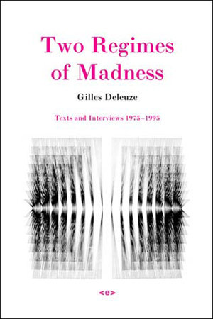 Two Regimes of Madness, revised edition by Gilles Deleuze