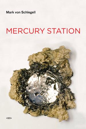 Mercury Station by Mark Von Schlegell