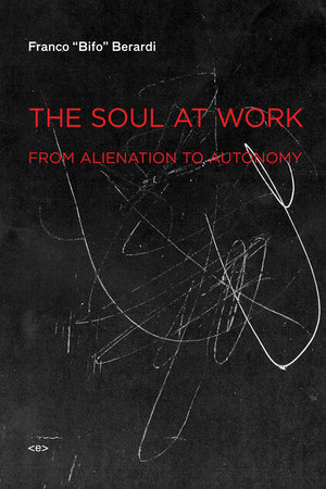 """The Soul at Work by Franco """"Bifo"""" Berardi"""