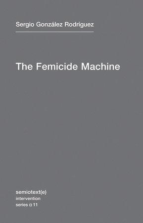 The Femicide Machine by Sergio Gonzalez Rodriguez