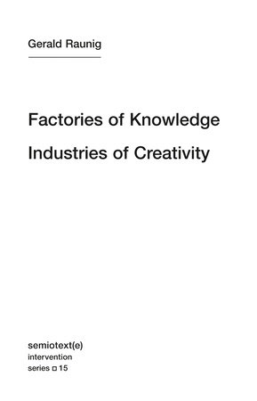 Factories of Knowledge, Industries of Creativity by Gerald Raunig