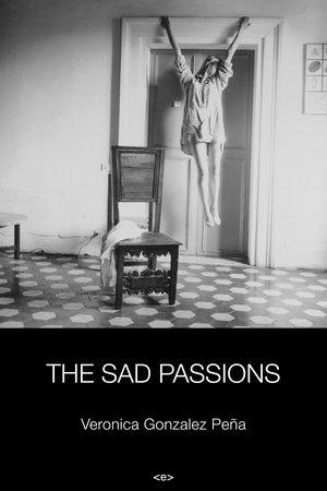 The Sad Passions by Veronica Gonzalez Pena