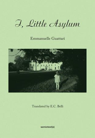 I, Little Asylum by Emmanuelle Guattari
