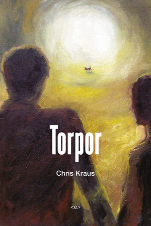 Torpor, new edition by Chris Kraus