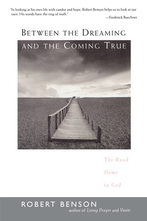 Between the Dreaming and the Coming True by Robert Benson