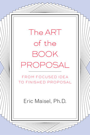 The Art of the Book Proposal by Eric Maisel