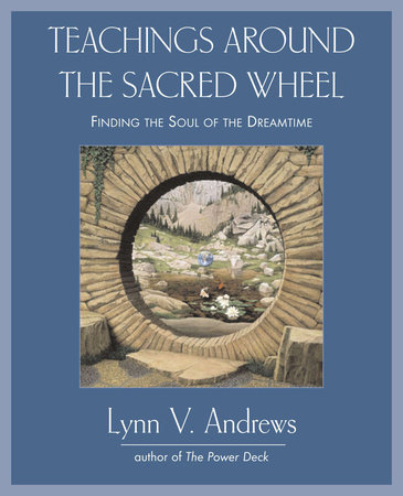 Teachings Around the Sacred Wheel by Lynn V. Andrews