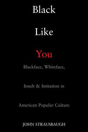 Black Like You by John Strausbaugh