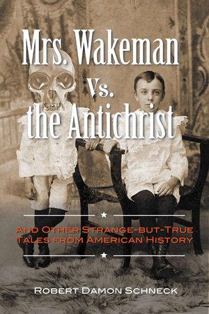 Mrs. Wakeman vs. the Antichrist by Robert Damon Schneck