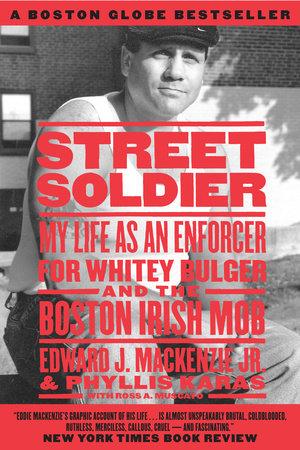 Street Soldier by Edward J. Mackenzie Jr., Phyllis Karas and Ross Muscato