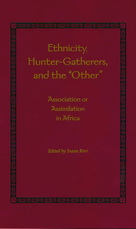 """Ethnicity, Hunter-Gatherers, and the """"Other"""" by"""