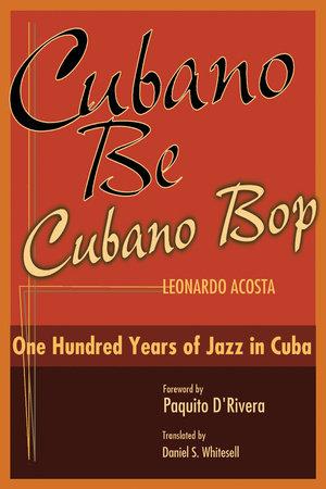 Cubano Be, Cubano Bop by Leonardo Acosta