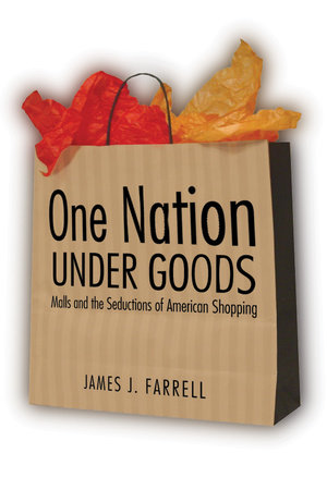 One Nation Under Goods by James J. Farrell
