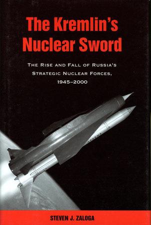 The Kremlin's Nuclear Sword by Steven J. Zaloga