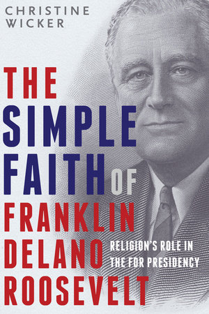 The Simple Faith of Franklin Delano Roosevelt by Christine Wicker