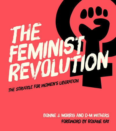 The Feminist Revolution by Bonnie J. Morris and D-M Withers