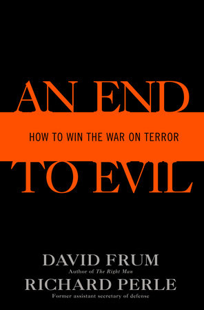 An End to Evil by David Frum and Richard Perle