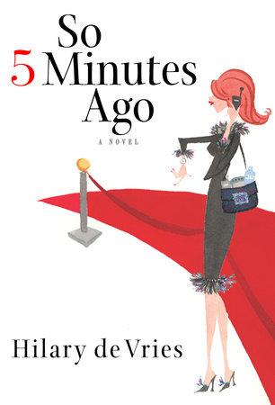 So 5 Minutes Ago by Hilary De Vries
