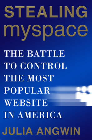 Stealing MySpace by Julia Angwin