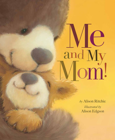 Me and My Mom! by Alison Ritchie